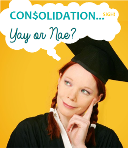 Graduate considers consolidation - Student Loan Consultant